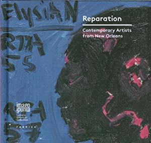 Reparation. Contemporary Artists From New Orleans.