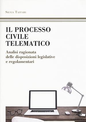 Il processo civile telematico. Analisi ragionata delle disposizioni legislative e regolamentari.: ...