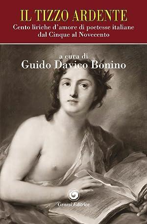 Il tizzo ardente. Cento liriche d'amore di poetesse italiane dal Cinque al Novecento.