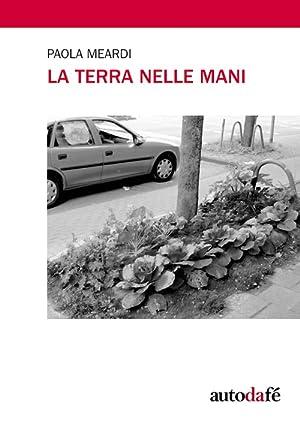La terra nelle mani.: Meardi Paola