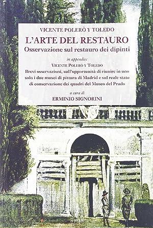 Vicente Polerò Y Toledo l'Arte del Restauro. Osservazioni sul Restauro dei Dipinti.: ...