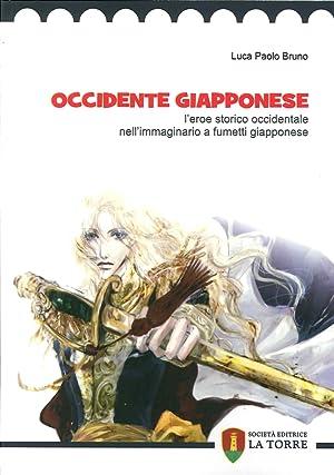 Occidente giapponese. L'eroe storico occidentale nell'immaginario a fumetti giapponese.: ...
