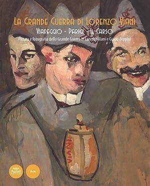 La grande guerra di Lorenzo Viani. Viareggio, Parigi, il Carso. Pittura e fotografia della grande ...