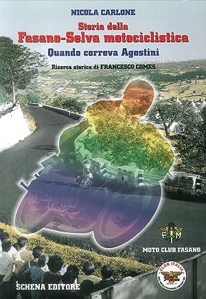 Storia della Fasano-Selva motociclistica. Quando correva Agostini.: Carlone, Nicola