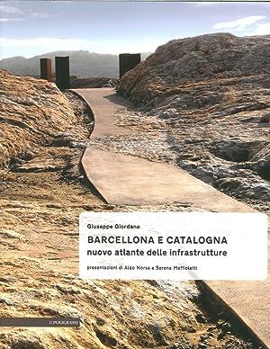 Barcellona e Catalogna. Nuova atlante delle infrastrutture.: Giordano Giuseppe