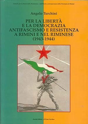 Per la libertà e la democrazia antifascismo e resistenza a Rimini e nel riminese (1943-1944)...