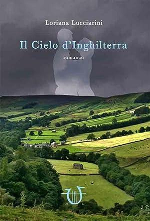 Il cielo d'Inghilterra.: Lucciarini Loriana
