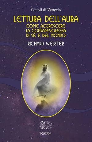 Lettura dell'aura. Come accrescere la consapevolezza di sé e del mondo.: Webster ...