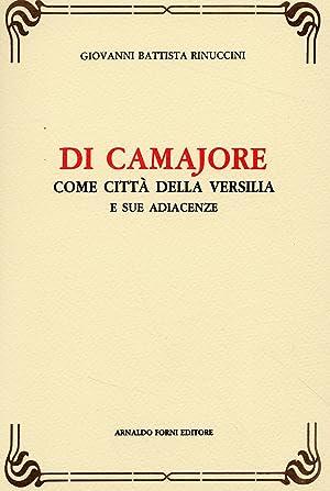 Rinuccini G. Battista. Di Camajore come città della Versilia e sue adiacenze. (1858).: ...