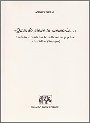 Quando Viene la Memoria. Credenze e Rituali Funebri nella Cultura Popolare delle Gallura.: Mulas, ...