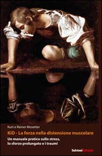 Kid, la forza nella distensione muscolare. Un manuale pratico sullo stress, lo sforzo prolungato e ...