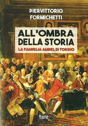 All'ombra della storia. La famiglia Ambel di Torino.: Formichetti Piervittorio
