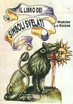Il libro dei simboli svelati.: La Roque Marcus