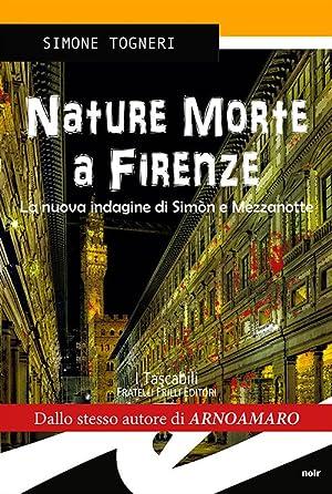 Nature morte. Delitti d'artista a Firenze.: Togneri Simone