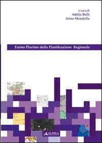 Forme plurime della pianificazione regionale.: Belli, Attilio Masolella, Anna