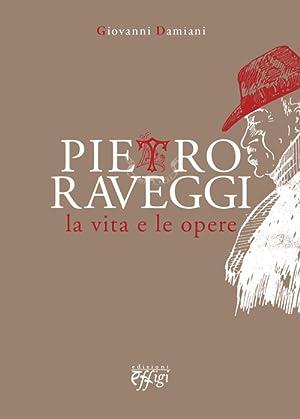 Pietro Raveggi. La vita e le opere.: Damiani Giovanni