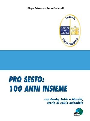 Pro Sesto. 100 anni insieme. Con Breda, Falck e Marelli, storie di calcio aziendale.: Fontanelli ...