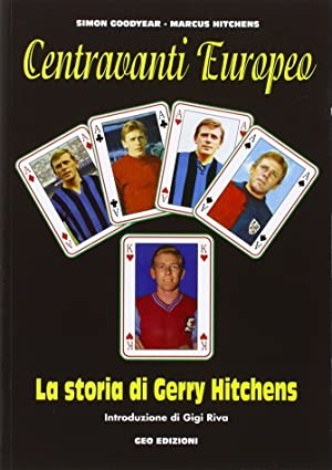 Centravanti Europeo. La storia di Gerry Hitchens.: Goodyear Simon Hitchens Marcus