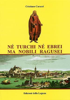 Né Turchi Né Ebrei, ma Nobili Ragusei.: Caracci, Cristiano