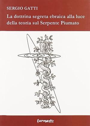 La dottrina segreta ebraica alla luce della teoria sul serpente piumato.: Gatti, Sergio
