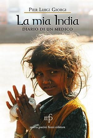 La mia India. Diario di un medico.: Giorgi P Luigi