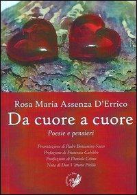 Da cuore a cuore. Poesie e pensieri.: Assenza D'Errico, Rosa M
