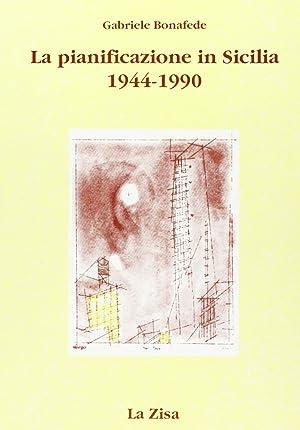 La pianificazione in Sicilia. Politica economica, urbanistica e territorio (1944-1990).: Bonafede, ...