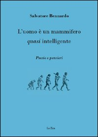 L'uomo è un mammifero quasi intelligente.: Bennardo, Salvatore