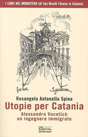 Utopie per Catania. Alessandro Vucetich un Ingegnere Immigrato.: Spina, Rosangela Antonella