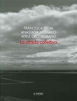 La Strada Collettiva. Francesca Proia, Anastasia Mostacci, Adele Cacciagrano.: Francesca. Mostacci,...