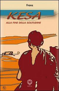 Kesa. Alla fine della solitudine.: Amato, Francesco