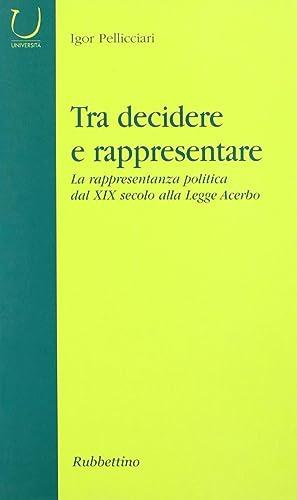 Tra decidere e rappresentare. La rappresentanza politica dal XIX secolo alla Legge Acerbo.: ...