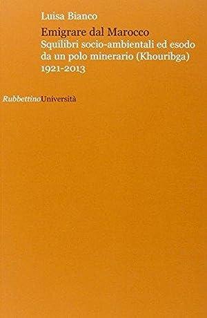 Emigrare dal Marocco. Squilibri socio-ambientali ed esodo da un polo minerario (Khouribga) 1921-...