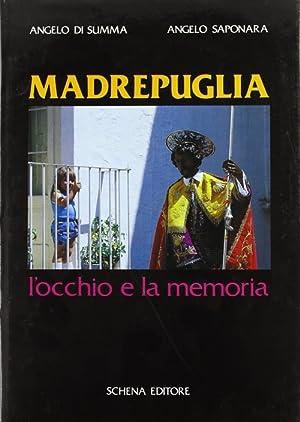 Madrepuglia. L'occhio e la memoria.: Di Summa, Angelo Saponara, Angelo