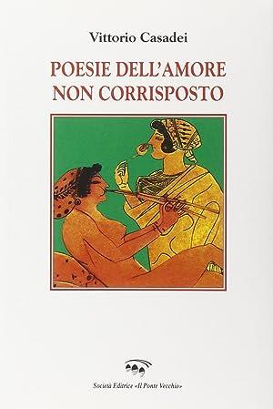 Poesie dell'amore non corrisposto.: Casadei Vittorio