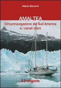 Amaltea. Circumnavigazione del Sud America Terra del Fuoco e Canali Cileni.: Bonomi, Mario