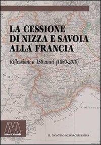 La cessione di Nizza e Savoia alla Francia. Riflessioni a 150 anni (1860-2010).