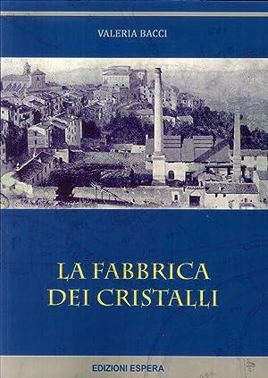 La Fabbrica dei Cristalli. Ricerche sull'Antica Vetreria Fajella di Poggio Mirteto.: Bacci, ...