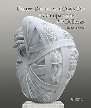 Giuseppe Bartolozzi e Clara Tesi. L'occupazione della bellezza. Sculture e dipinti.