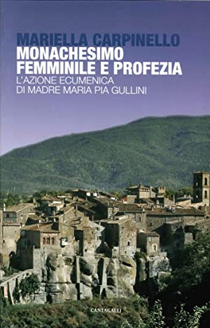 Monachesimo Femminile e Profezia. L'Azione Ecumenica di Madre Maria Pia Gullini.: Carpinello ...