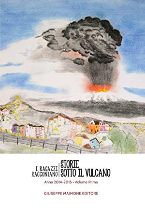Storie sotto il vulcano. I ragazzi raccontano. Anno 2014-2015. Vol. 1.