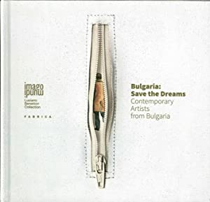 Bulgaria. Save the Dreams. Contemporary Artists from Bulgaria.