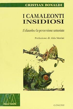 I camaleonti insidiosi. Il diavolo e la perversione satanista.: Bonaldi, Cristian