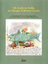 Gli Arabi in Sicilia nei Disegni di Bruno Caruso con Brani dalla Biblioteca Arabo-Sicula di Michele...