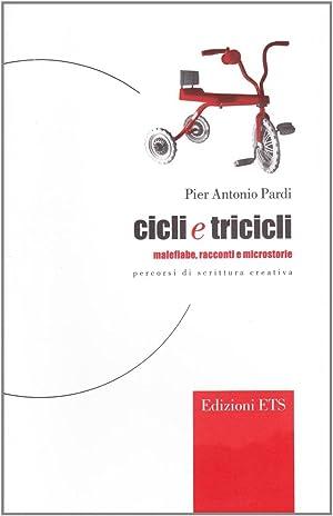 Cicli e tricicli. Malefiabe, racconti e microstorie. Percorsi di scrittura creativa.: Pardi, P, ...