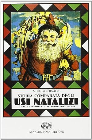 Storia Comparata degli Usi Natalizi in Italia e Presso gli altri Popoli Indo-Europei.: De ...