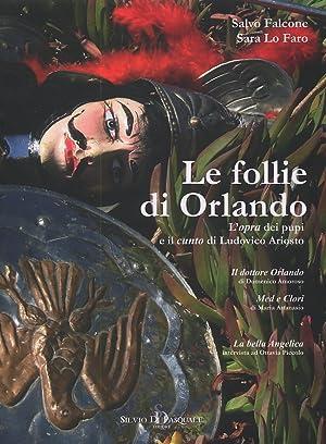 Le follie di Orlando. L'opra dei pupi e il cunto di Ludovico Ariosto.: Falcone, Salvo Lo Faro,...