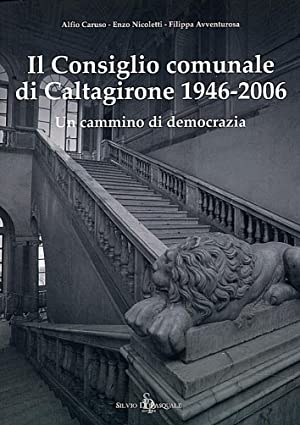 Il Consiglio Comunale di Caltagirone 1946-2006. Un Cammino di Democrazia.: Caruso, Alfio Nicoletti,...