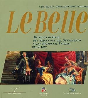 Le Belle. Ritratti di Dame del Seicento e del Settecento nelle Residenze Feudali del Lazio.: ...
