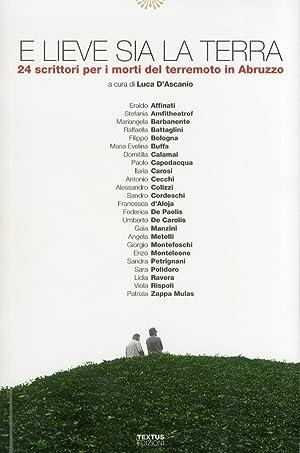 E lieve sia la terra. 24 scrittori per i morti del terremoti in Abruzzo.